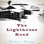 The Lighthouse Road: A Novel | Peter Geye