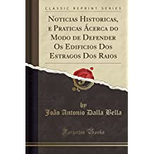 Noticias Historicas, e Praticas Ácerca do Modo de Defender Os Edificios Dos Estragos Dos Raios (Classic Reprint) (Portuguese Edition)