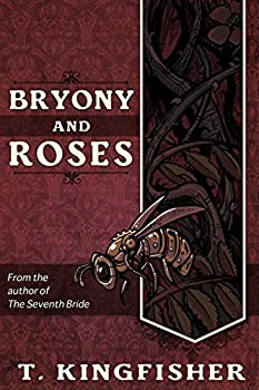 Bryony And Roses Kindle Edition by T. Kingfisher