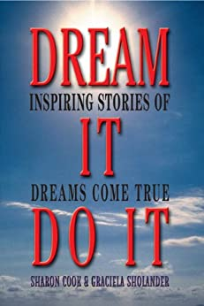 Dream It Do It: Inspiring Stories Of Dreams Come True by [Cook, Sharon, Sholander, Graciela]