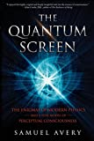 img - for The Quantum Screen: The Enigmas of Modern Physics and a New Model of Perceptual Consciousness book / textbook / text book