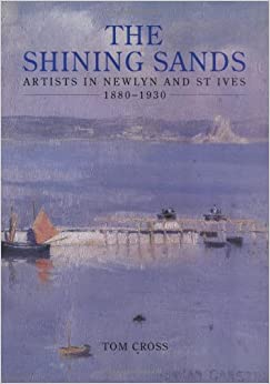 Shining Sands: Artists in Newlyn and St. Ives 1880-1930 by Tom Cross (1995-01-18)