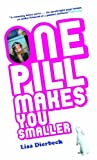 img - for One Pill Makes You Smaller by Lisa Dierbeck (9-Jun-2005) Paperback book / textbook / text book