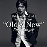 Shigeru Matsuzaki 40th Anniversary All Time Best Old & New ~I'm a Singer~