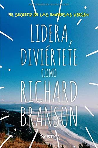 LIDERA Y DIVIÉRTETE COMO RICHARD BRANSON El Secreto de las Empresas Virgin  [Editorial, Nóstica] (Tapa Blanda)