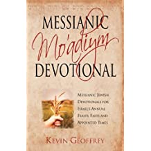 Messianic Mo'adiym Devotional: Messianic Jewish Devotionals for Israel's Annual Feasts, Fasts and Appointed Times