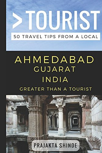 Greater Than a Tourist – Ahmedabad Gujarat India: 50 Travel Tips from a Local