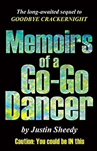 Memoirs of a Go-Go Dancer by Justin Sheedy (2014-11-01)