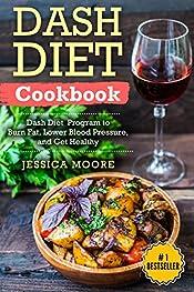 Dash Diet Cookbook: Dash Diet Program to Burn Fat, Lower Blood Pressure, and Get Healthy(Dash Diet, Dash Diet Cookbook, Lose Weight, Blood Pressure,Blood Pressure, Diabetes Diet, Dash Diet Recipes)