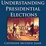 Understanding Presidential Elections: The Constitution, Caucuses, Primaries, Electoral College, and More, Updated for the 2016 Election! | Catherine McGrew Jaime