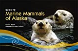 Guide to Marine Mammals of Alaska, Wynne, Kate, 1566121213