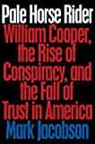 img - for Pale Horse Rider: William Cooper, the Rise of Conspiracy, and the Fall of Trust in America book / textbook / text book