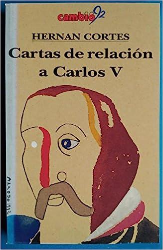 Cartas de relacion a Carlos V: Hernan Cortes: 9788476792346 ...