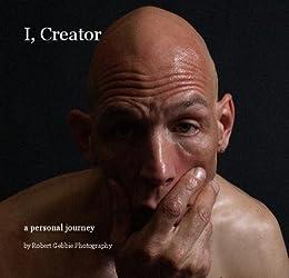 I Creator, a personal journey by [Robert Gebbie, Lori Gebbie]