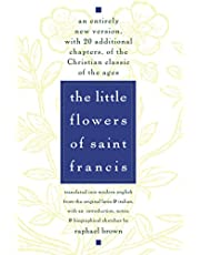 The Little Flowers of St. Francis: An Entirely New Version, with 20 Additional Chapters, of the Christian Classic of the Ages
