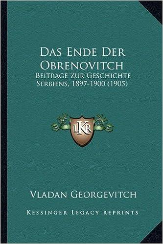 Book Das Ende Der Obrenovitch: Beitrage Zur Geschichte Serbiens, 1897-1900 (1905) by Vladan Georgevitch (2010-09-10)