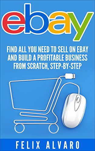 eBay: Find All You Need To Sell on eBay and Build a Profitable Business From Scratch, Step-By-Step (eBay, eBay Selling, eBay Business, Dropshipping, eBay Buying, Selling on eBay Bo