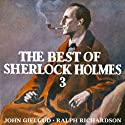 The Best of Sherlock Holmes, Volume 3 (Dramatised) Radio/TV Program by Sir Arthur Conan Doyle Narrated by John Gielgud, Ralph Richardson