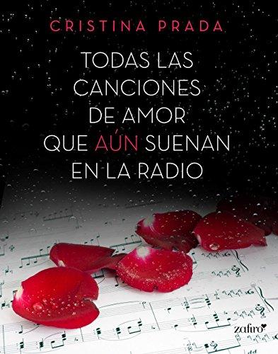 Todas las canciones de amor que aún suenan en la radio (Spanish Edition)