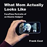 What Mom Actually Looks Like, Frank Cost, 0984804714