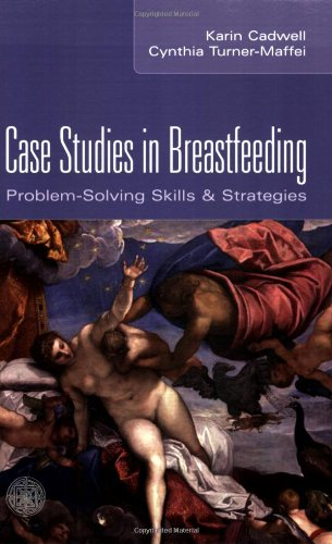 Case Studies in Breastfeeding:  Problem-Solving Skills and Strategies by Brand: Jones Bartlett Learning