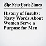 History of Insults: Nasty Words About Women Serve a Purpose for Men | Claire Cain Miller