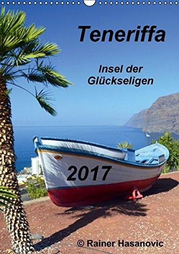 Teneriffa - Insel der Glückseligen (Wandkalender 2017 DIN A3 hoch): Traumhafte Bilder einer faszinierenden Insel (Monatskalender, 14 Seiten) (CALVENDO Orte)