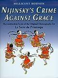 Nijinsky's Crime Against Grace: Reconstruction