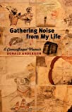 Gathering Noise from My Life, Donald Anderson, 1609381114