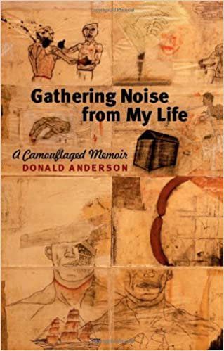 Gathering noise from my life a camouflaged memoir donald gathering noise from my life a camouflaged memoir donald anderson 9781609381110 amazon books fandeluxe Choice Image
