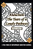 Abduction: The Tears of a Lonely Pathway: 5 True Stories of Contemporary Abduction in America