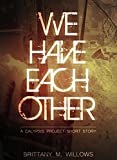 We Have Each Other (A TCP Short Story) (The Calypsis Project Book 3)