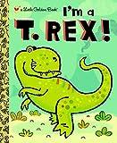 img - for I'm a T. Rex! (Little Golden Book) book / textbook / text book