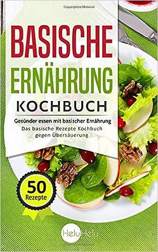 Basische Ernährung Kochbuch: Gesünder essen mit basischer Ernährung ...