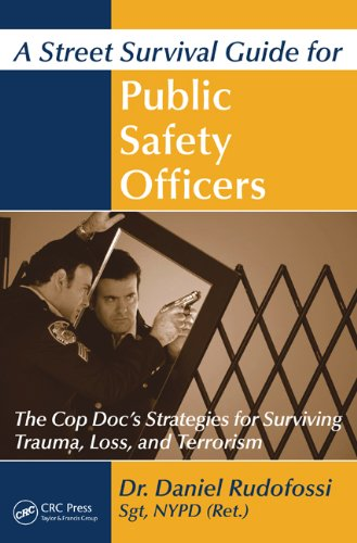 Download A Street Survival Guide for Public Safety Officers: The Cop Doc's Strategies for Surviving Trauma, Loss, and Terrorism Pdf