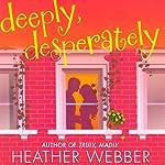 Deeply, Desperately: A Lucy Valentine Novel | Heather Webber