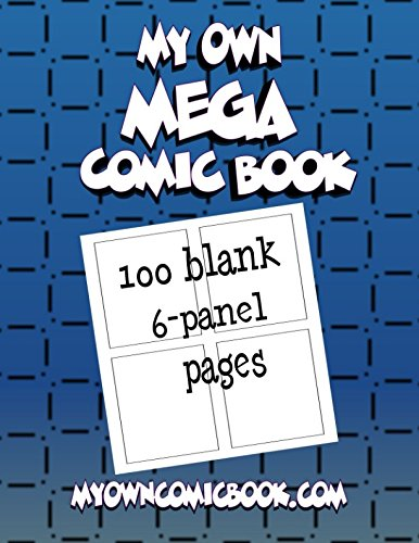 My Own Mega Comic Book: 100 blank 6-panel pages