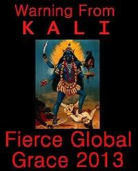 Warning From Kali: Fierce Global Grace 2013 (English Edition)