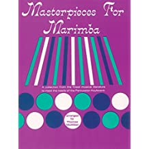 Masterpieces for Marimba: A Collection from the Finest Musical Literature to Meet the Needs of the Percussion Keyboard