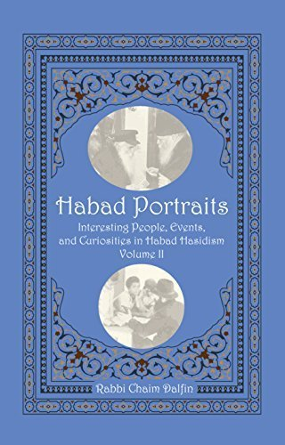 Download Habad Portraits: Interesting People, Events, and Curiosities in Habad Hasidism: Volume II by Rabbi Chaim Dalfin (2014-06-01) PDF