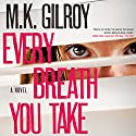 Every Breath You Take: A Novel Audiobook by M. K. Gilroy Narrated by Coleen Marlo