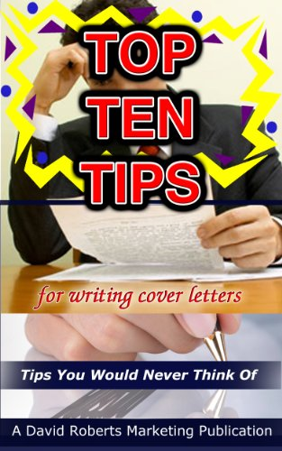 Top Ten Tips for Writing Cover Letters: Tips You Would Never Think Of