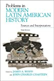 Problems in Modern Latin American History : Sources and Interpretations, Wood, James A. and Chasteen, John Charles, 074255645X