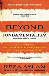 Beyond Fundamentalism: Confronting Religious Extremism in the Age of Globalization by Reza Aslan (2010-04-06)