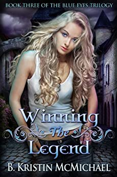Winning the Legend (The Blue Eyes Trilogy Book 3) by [McMichael, B. Kristin]