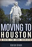 Moving to Houston: A Guide for Non-Tourists (Houston TX, Houston Texas, Houston Texas Travel Guide, Houston TX Travel Guide, Texas Travel Book 1)