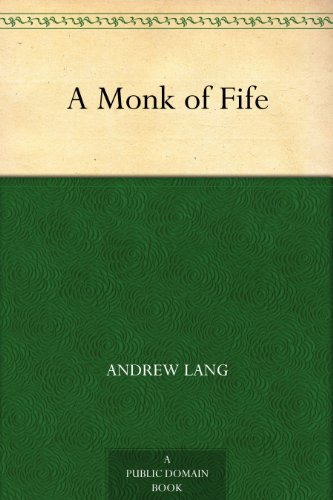 A monk of fife kindle edition by andrew lang politics social a monk of fife by lang andrew fandeluxe Image collections