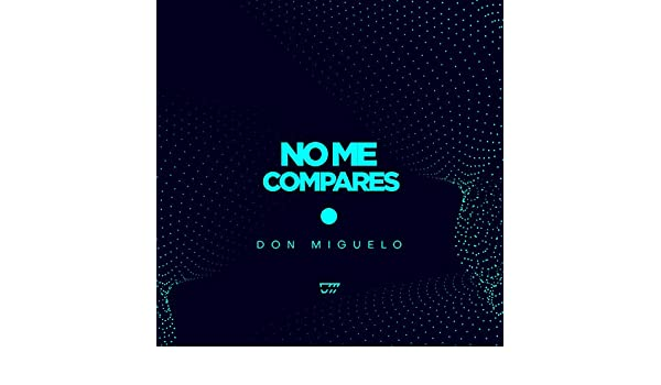No Me Compares de Don Miguelo en Amazon Music - Amazon.es