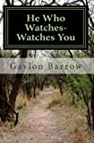 He Who Watches-Watches You, Gaylon Barrow, 1440498008