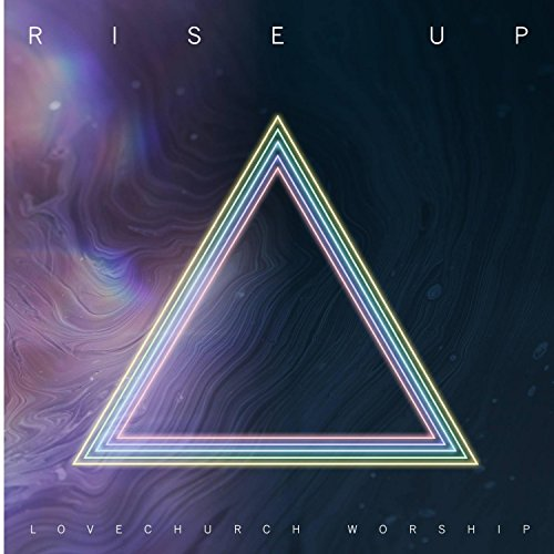 Lovechurch Worship - Rise Up 2018
